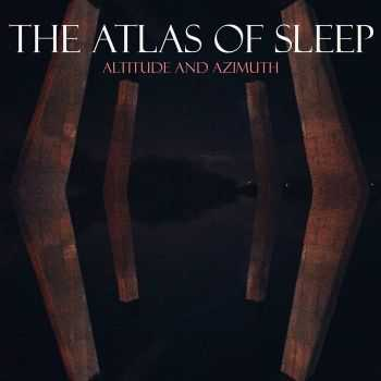 The Atlas Of Sleep - Altitude And Azimuth (2015)