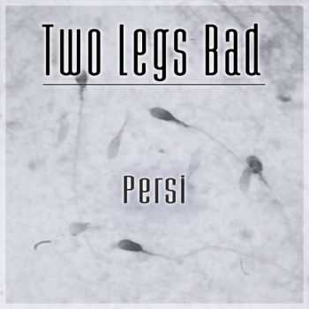 Two Legs Bad - Persi (2015)