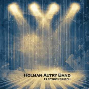 Holman Autry Band - Electric Church (2015)
