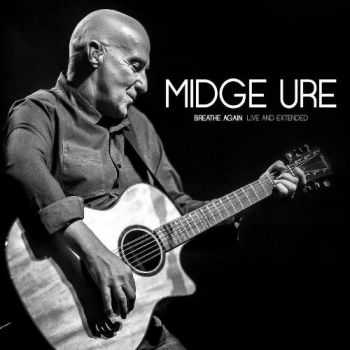 Midge Ure - Breathe Again Live And Extended (2015)