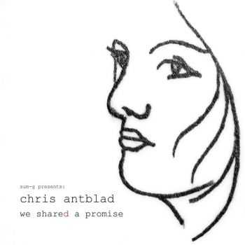 Chris Antblad (Spin Gallery) - We Shared A Promise (2015)