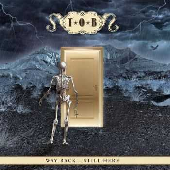 T.O.B. - Way Back - Still Here (2015)