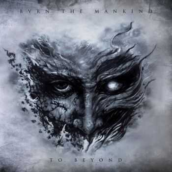 Burn The Mankind - To Beyond (2015)