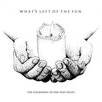 What's Left of the Sun - The Flickering of Day and Night [ep] (2015)