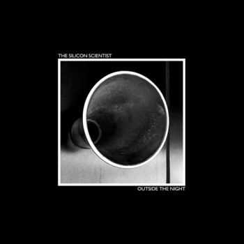 The Silicon Scientist - Outside The Night (2015)