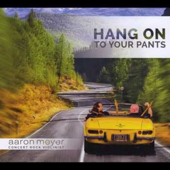 Aaron Meyer - Hang On To Your Pants (2015)