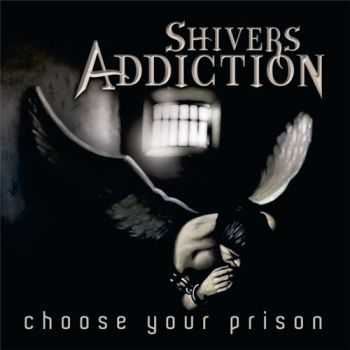 Shivers Addiction - Choose Your Prison (2015)