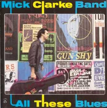 Mick Clarke Band - All These Blues (1987)