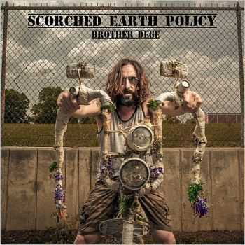 Brother Dege - Scorched Earth Policy (Deluxe Edition) (2015)