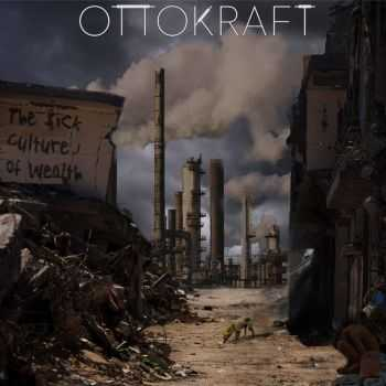 Ottokraft - The Sick Culture Of Wealth (2015)