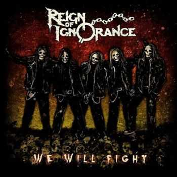 Reign Of Ignorance - We Will Fight (2015)