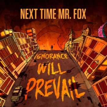 Next Time Mr. Fox  - Ignorance Will Prevail (Ep 2015)