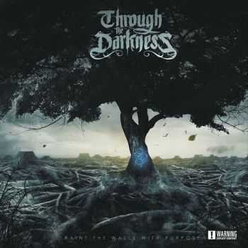 Through The Darkness - Paint The Walls With Purpose (2015)