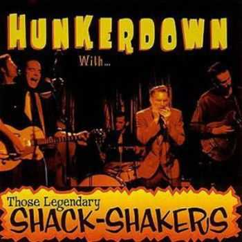 Those Legendary Shack-Shakers - Hunkerdown With... (1998)