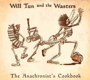 Will Tun And The Wasters - The Anachronist's Cookbook (2015)