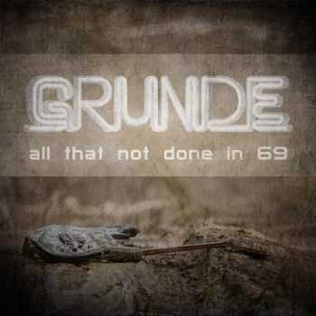 Grunde - All That Not Done in 69 (2016)