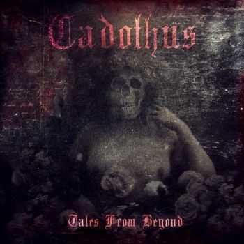 Cadothus - Tales From Beyond (2016)