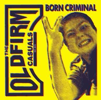 The Old Firm Casuals - Born Criminal (EP) (2012)
