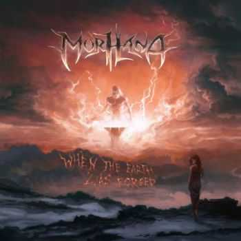 Morhana - When The Earth Was Forged (2015)