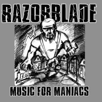Razorblade - Music For Maniacs (2008)
