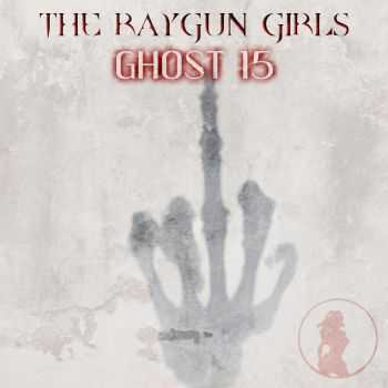 The Raygun Girls - Ghost 15 (2016)