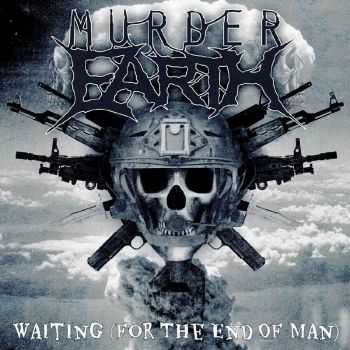 Murder Earth - Waiting (For The End Of Man) (2015)