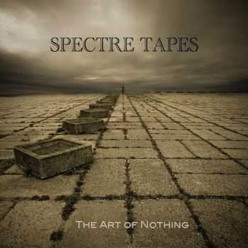 Spectre Tapes - The Art Of Nothing (2015)