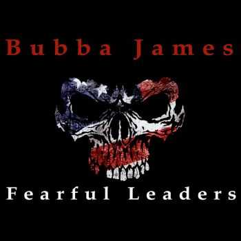 Bubba James - Fearful Leaders (2016)