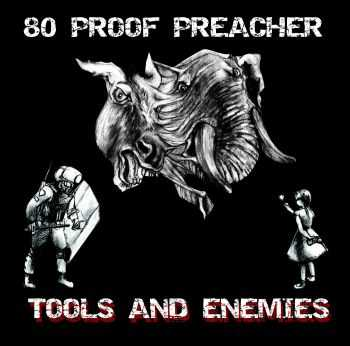 80 Proof Preacher - Tools And Enemies (2016)