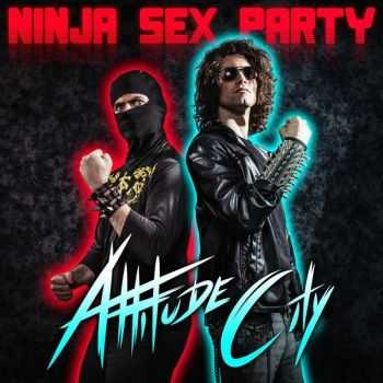Ninja Sex Party - Attitude City (2015)