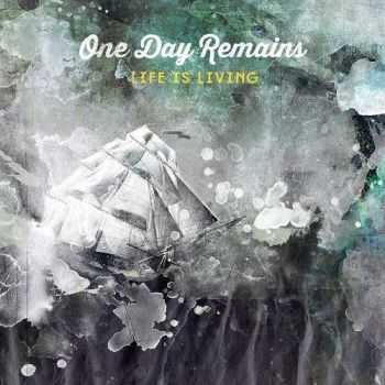 One Day Remains - Life Is Living (2016)