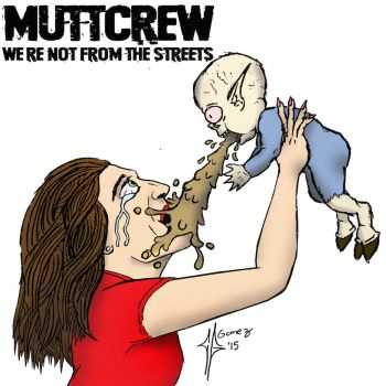 Muttcrew - We're Not From The Streets (2015)