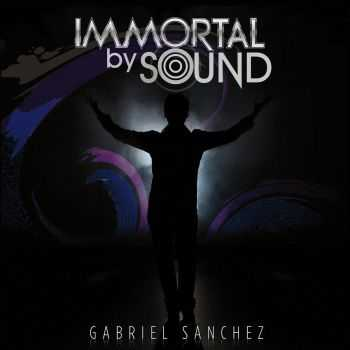 Gabriel Sanchez - Immortal By Sound (2016)