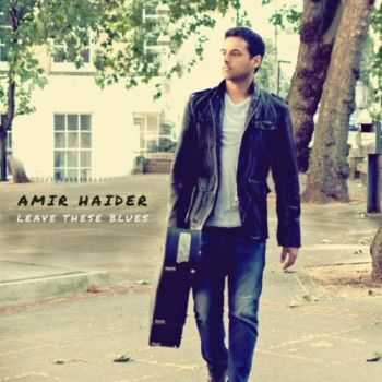 Amir Haider - Leave These Blues (2016)