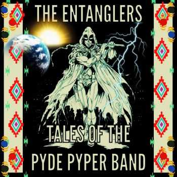 The Entanglers - Tales Of The Pyde Pyper Band (2016)