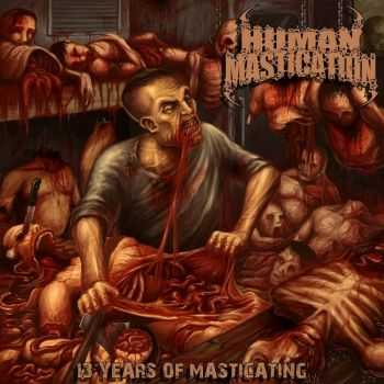 Human Mastication - 13 Years Of Masticating (2CD Compilation) (2015)