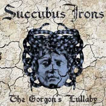 Succubus Irons - The Gorgon's Lullaby (2015)