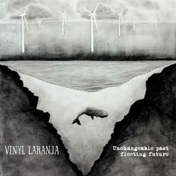 Vinyl Laranja - Unchangeable Past Fleeting Future (2016)
