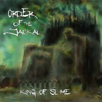 Order Of The Jackal - King Of Slime (2016)