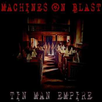 Machines On Blast - Tin Man Empire (2016)