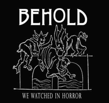 We Watched In Horror - Behold [demo] (2015)