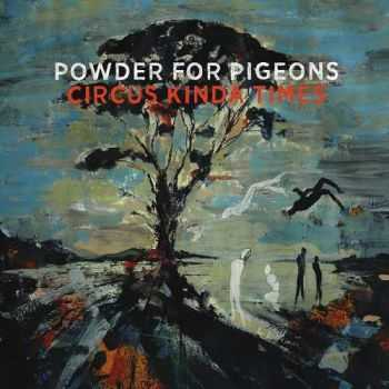 Powder For Pigeons - Circus Kinda Times (2016)