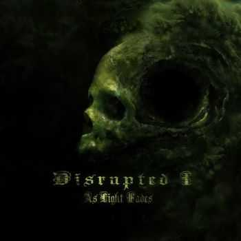 Disrupted I - As Light Fades (2016)