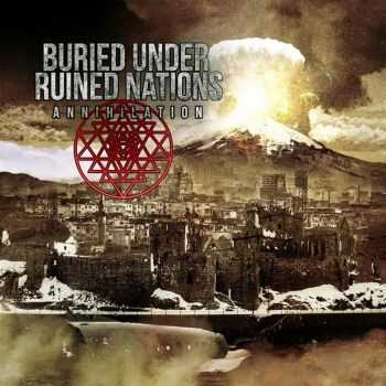 Buried Under Ruined Nations - Annihilation (2016)