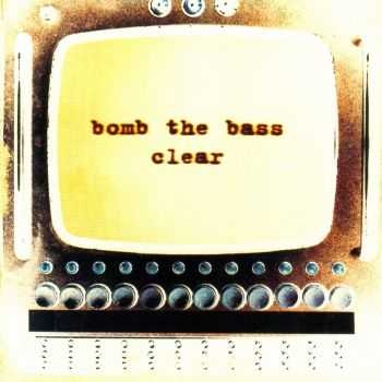 Bomb The Bass - Clear (1994)