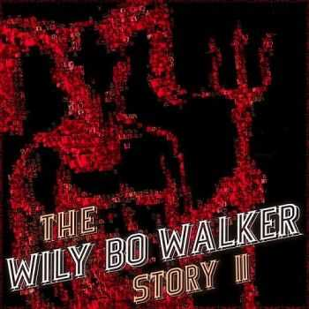 Wily Bo Walker - The Wily Bo Walker Story, Vol. II (2016)
