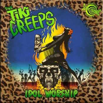 The Tiki Creeps - Idol Worship (2015)