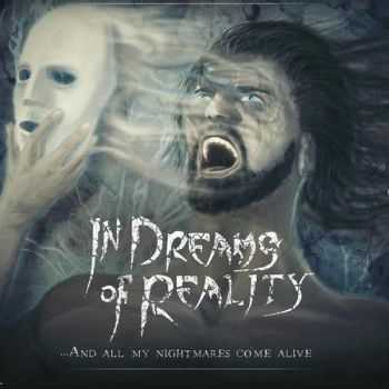 In Dreams of Reality - And All My Nightmares Come Alive (2016)