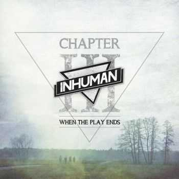 Inhuman - Chapter III: When the Play Ends (2016)