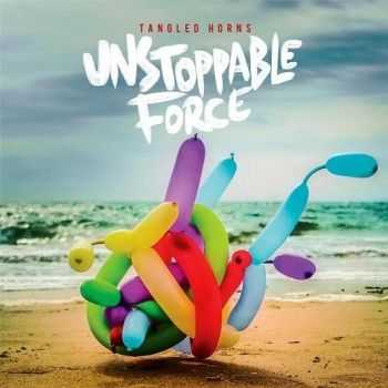 Tangled Horns - Unstoppable Force (2016)